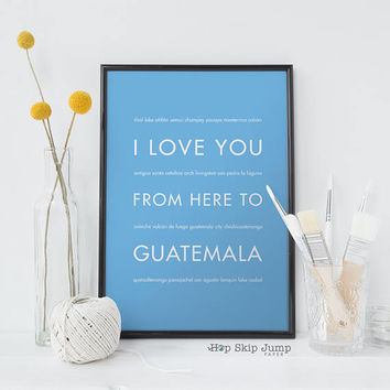 Guatemala Art, Travel Poster, Unique Wedding Gift, Home Decor, I Love You From Here To GUATEMALA, Shown in Royal Blue
