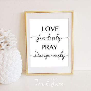 Love Fearlessly Pray Dangerously Print, Black White, Instant Download, Cursive Handwriting, 8x10, Office Gallery Wall Quote, Inspirational