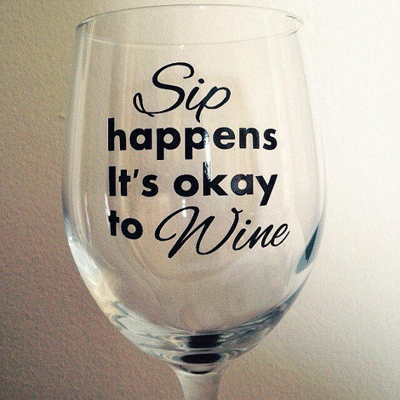 Sip Happens It S Ok To Wine Wine Glass From Simplyglassic On