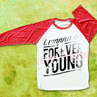 I Wanna Be Forever Young TShirts One Direction TShirts Raglan Tee Shirts Baseball Shirts Unisex TShirts Women TShirts Men TShirts Red Sleeve