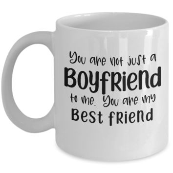 You Are Not Just a Boyfriend - My Best Friend ~ Coffee Mug Gift for Valentine's Day
