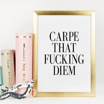 PRINTABLE Art,CARPE DIEM,Motivational Print,Inspirational Art,Carpe That Fucking Diem,Funny Poster,Bedroom Decor,College Prints Room,Quotes
