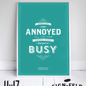 When you look annoyed, people think you're busy - Seinfeld Poster - George Quote - Home Decor - 11x17""