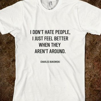 I don't hate people (C. Bukowksi)