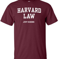 Harvard Law Just Kidding T-Shirt Clothing Shirt For Unisex Style Funny Top x Shirt x T-Shirt x TShirt  B-041