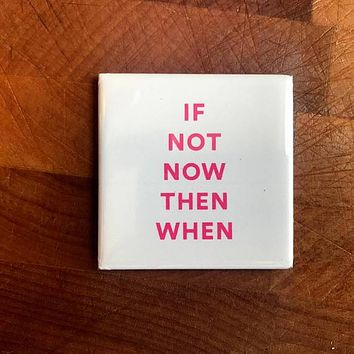 If Not Now, Then When? Fridge Magnet in White with Pink Letters