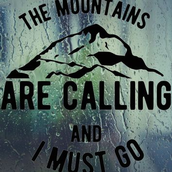 THE MOUNTAINS ARE CALLING AND I MUST GO Vinyl Wall Decal - Permanent Sticker