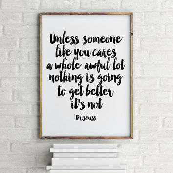 Unless Someone like You Cares ,The Lorax Quote ,Dr.Seuss INSTANT download,wall decor,typography quote,best words,gift idea,motivational art