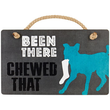 Dog Been There Chewed That Wall Plaque