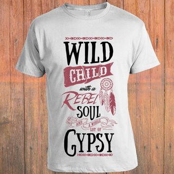 Wild Child with a Rebel Soul & Whole Lot of Gypsy T-Shirt