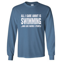 All i Care About Swimming And Like Maybe Three People tshirt - Long Sleeve T-Shirt