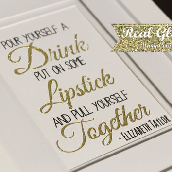 "Inspirational Glitter Paper Art With Frame(Optional)""Pour Yourself A Drink,Put On Some Lipstick,And Pull Yourself Together""-Elizabeth Taylor"