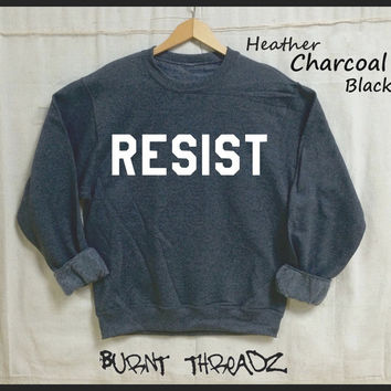 RESIST. Unisex 50/50 Sweatshirts. WHITE Ink. Feminist. Nasty Woman. Down with the Patriarchy! Rise. Now is the time to stand up and fight