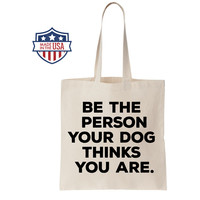 Tote Bag - Be the person your dog thinks you are