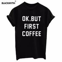 Fashion OK BUT FIRST COFFEE Letters Print Women T shirt Cotton Casual Shirt For Lady  Women T Shirts White Black Top Tees