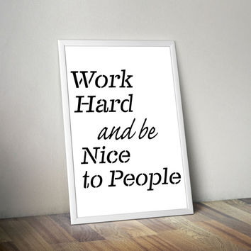 Printable art ( Work hard and be nice to people ) typography