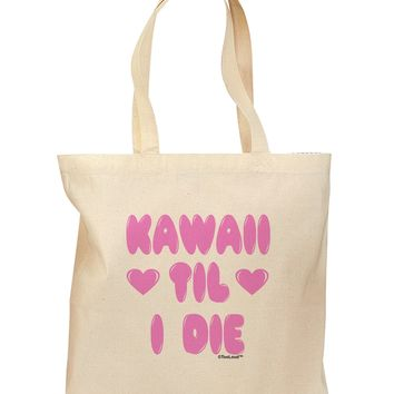 Kawaii Til I Die - Design -  Magenta Grocery Tote Bag by TooLoud