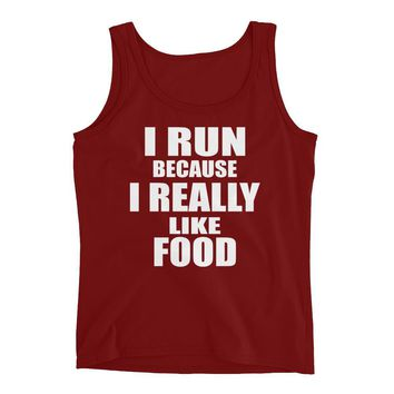 I run Because I really Like Food . Funny Running tank for Women