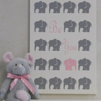 Be You - Elephant Nursery Decor - Inspirational Sign Baby Nursery Wall Art - Motivation Baby Shower Gift - Pink and Gray