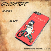 Haters Gonna Hate Pug BicycleSnap on Black White and 3D Iphone 6 Case