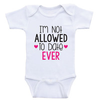 """Funny Baby Girl Clothes """"Not Allowed To Date Ever"""" Cute One-Piece Baby Girl Shirts"""