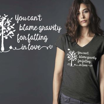 You Can't Blame Gravity For Falling I Love T-shirt
