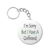 I'm Sorry But I Have A Girlfriend Basic Round Button Keychain