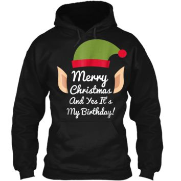 """""""Merry Christmas And Yes It's My Birthday"""" Elf  Pullover Hoodie 8 oz"""