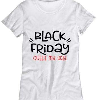 Black Friday Outta My Way Shirt for Men Women
