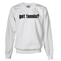 got tennis? Sweatshirt
