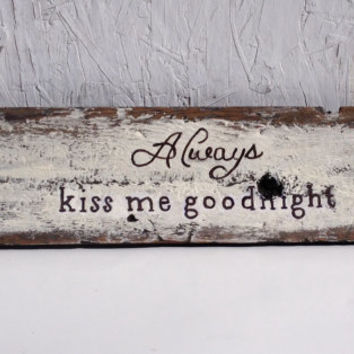 Always kiss me goodnight reclaimed wood, distressed wooden sign, wedding gift