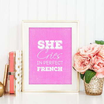 Funny Nursery Art, She Cries in Perfect French, Paris Nursery Print, Typography, Girls Nursery Decor, Funny Poster, Bedroom Decor, SKU:020