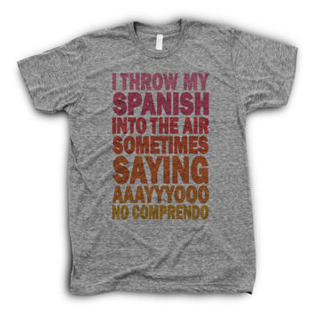 I Throw My Spanish In The Air Sometimes Saying AYYYOOO NO COMPRENDO | Funny Girl T Shirts