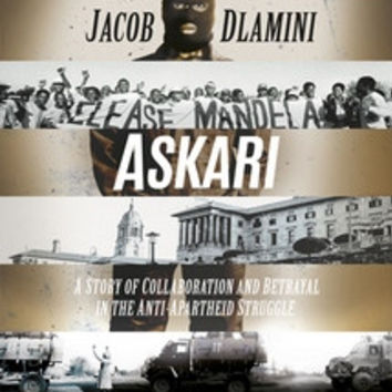 Askari: A Story of Collaboration and Betrayal in the Anti-apartheid Struggle - Jacob Dlamini