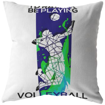 I'd Rather Be Playing Volleyball Gift Pillow