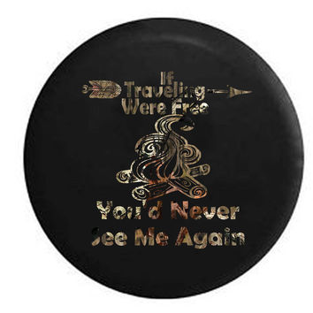 If Traveling Were Free You'd Never See Me Again Campfire Camping Travel Vacation RV Camper Jeep Spare Tire Cover