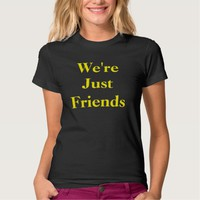 We're Just Friends Tshirt