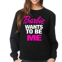 Barbie Wants To Be Me Crewneck Funny and Music