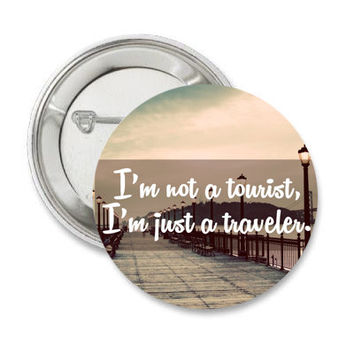 Not a Tourist, Just a Traveler Pinback Button, Backpack pins, gifts for gypsies gypsy wanderlust magnets adventure badge small travel magnet