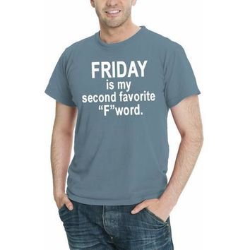"""FRIDAY is my second favorite """"F"""" word funny Men T-Shirt Assorted Colors Sizes S-5XL"""