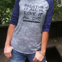 Breathe it all in, Love it all Out  -  Grey & Navy Super Soft Burnout Baseball Tee
