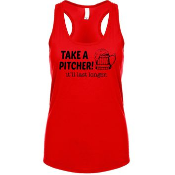 Take A Pitcher It'll Last Longer Women's Tank
