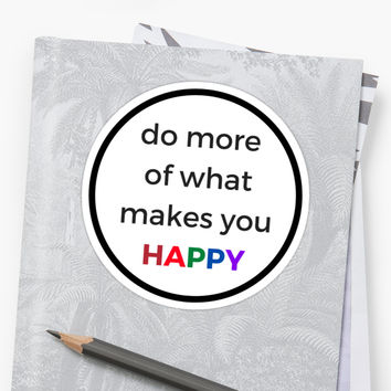 'Do more of what makes you happy' Sticker by IdeasForArtists
