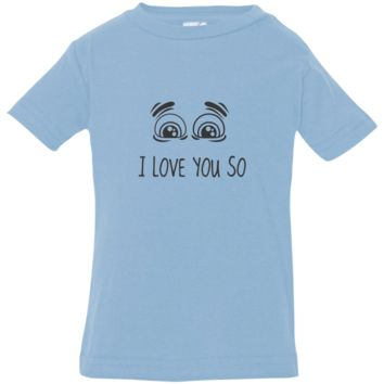 I Love You So Infant Jersey T-Shirt