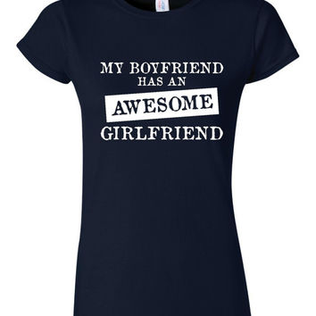 My BOYFRIEND Has An AWESOME GIRLFRIEND Great T Shirt for Girlfriend great Holiday Gift T Shirt