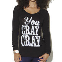 You Cray Cray Sweatshirt | Shop Just Arrived at Wet Seal