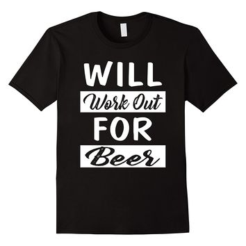 Will Work Out For Beer Shirt