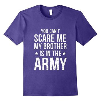 Funny You Cannot Scare Me My Brother Is In The Army T-shirt