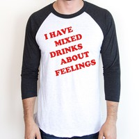 I Have Mixed Drinks About Feelings Raglan