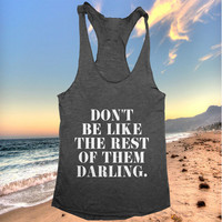 Don't be like the rest of them darling Tank top women girls yoga racerback funny work out fitness hipster fashion sassy